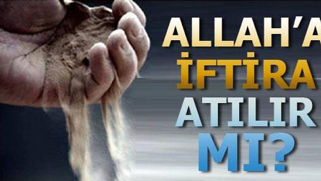 Allah'a İftira Atılır Mı ?